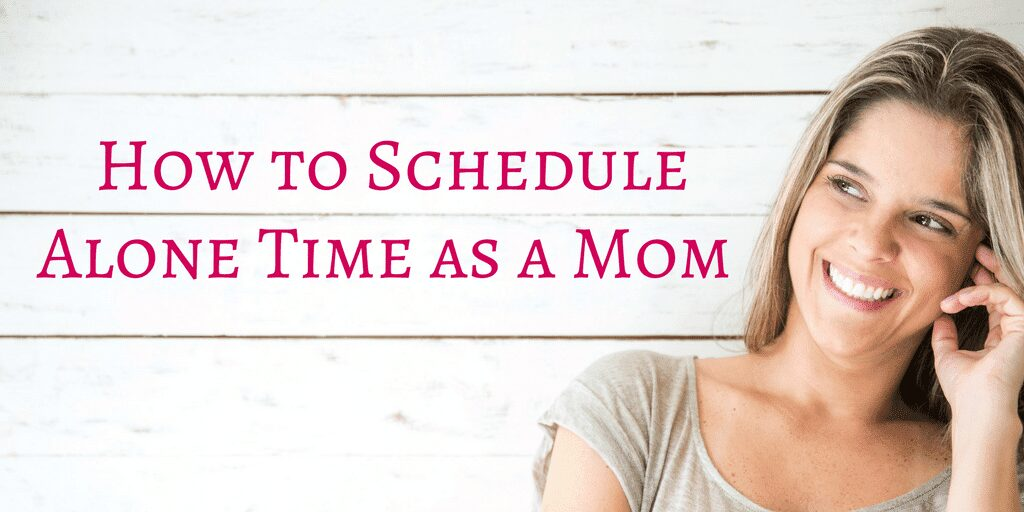 How to Schedule Alone Time as a Mom - #MomLife