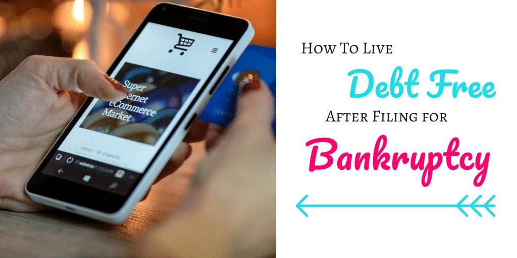 How to Live Debt Free after Filing for Bankruptcy or entering into a debt agreement