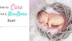 How to Care for your Newborn Baby- Tips for the New Mom & Dad