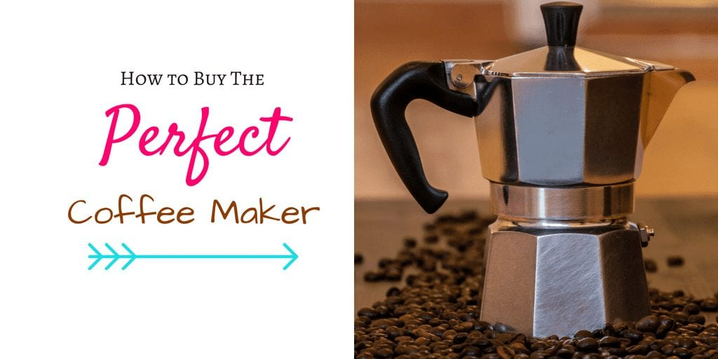 Tips to Help you Buy the Perfect Coffee Maker- Get your morning cup of joe via the best machine on the market for you!