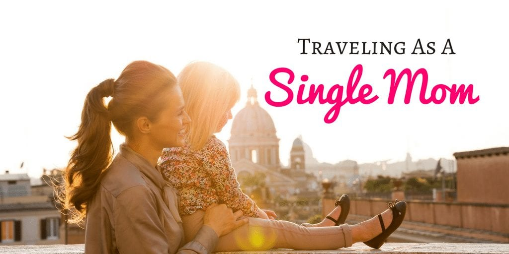 5 tips for traveling as a single mom- Making traveling a joy as a parent