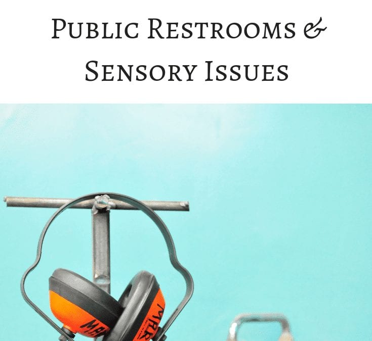 Sensory Issues and Public Restrooms just don't mix well!  Here is one of those moments for our family and what we did to make it a little less stressful! #autism #spd #asd