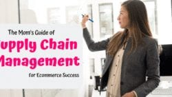 The Mom's Guide of Supply Chain Management for Ecommerce Success - When it comes to saving time and earning money as a busy mom with an eCommerce business, it pays to understand the ins and outs of supply chain management and implement best practices.