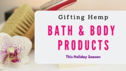 Gifting Hemp Bath & Body products is easier than ever! Check out these CBD products that are perfect to gift for the holidays