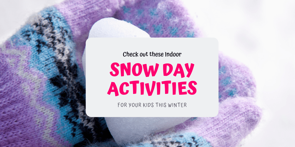Indoor Snow Day Activities for Your Kids This Winter