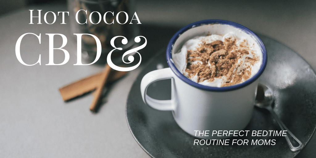 Have you ever heard of cbd hot cocoa? Check out this awesome mix for the perfect bedtime routine for moms! #cbd