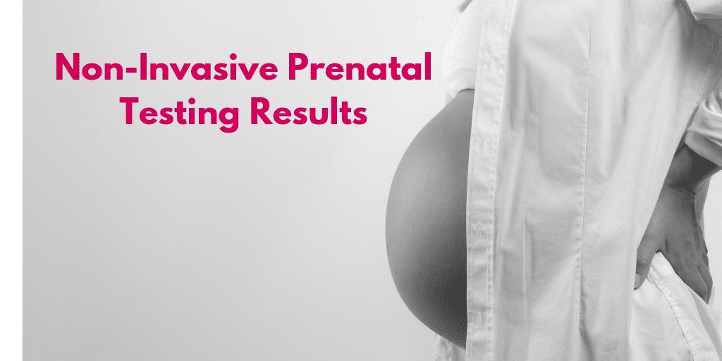 Understanding Non-Invasive Prenatal Testing Results