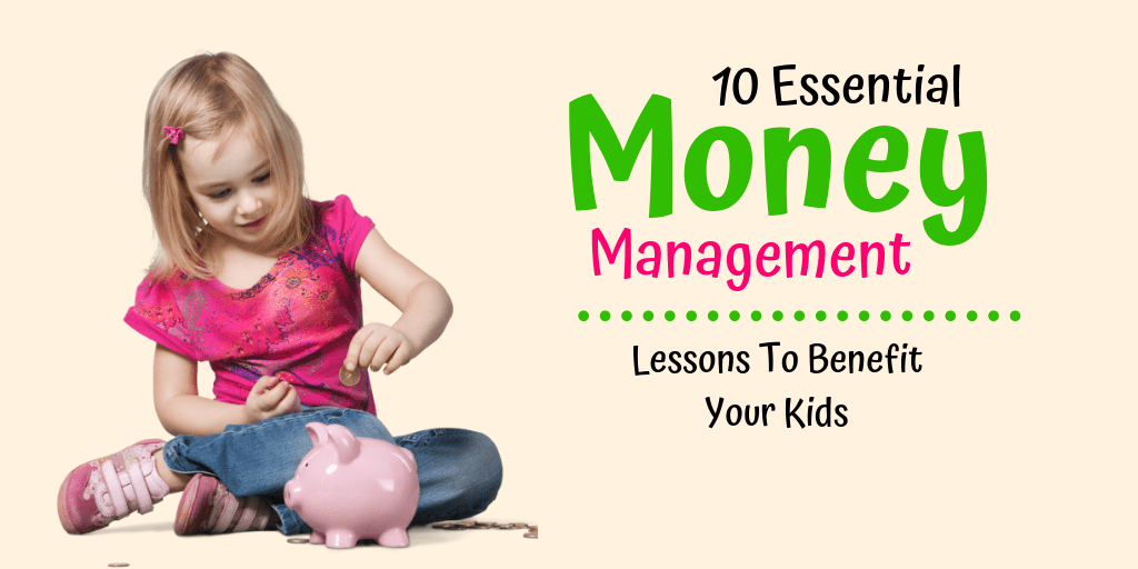 10 Essential Money Management Lessons To Benefit Your Kids